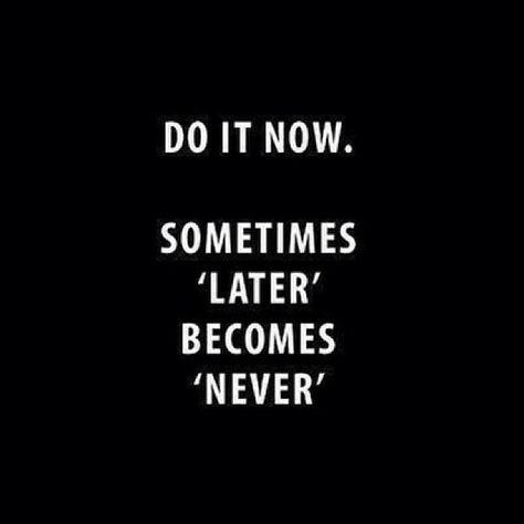 DO IT NOW…